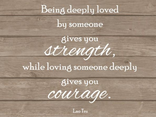 1-being-deeply-loved-by-someone-gives-you-strength-while-loving-someone-deeply-gives-you-courage