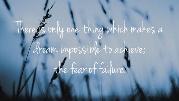 there-is-only-one-thing-which-makes-a-dream-impossible-to-achieve-the-fear-of-failure